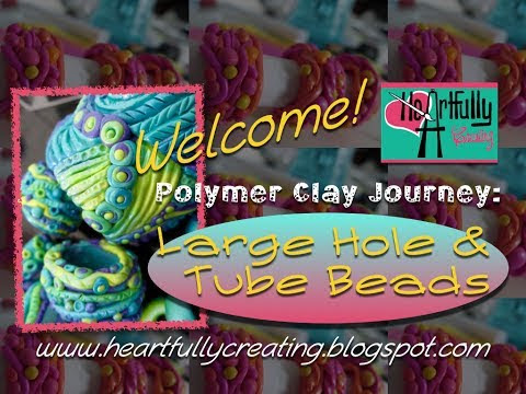 POLYMER CLAY JOURNEY: More On Large Hole Tube Beads