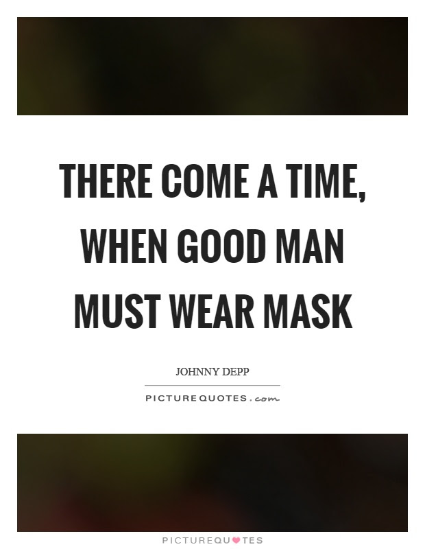 There Come A Time When Good Man Must Wear Mask Picture Quotes