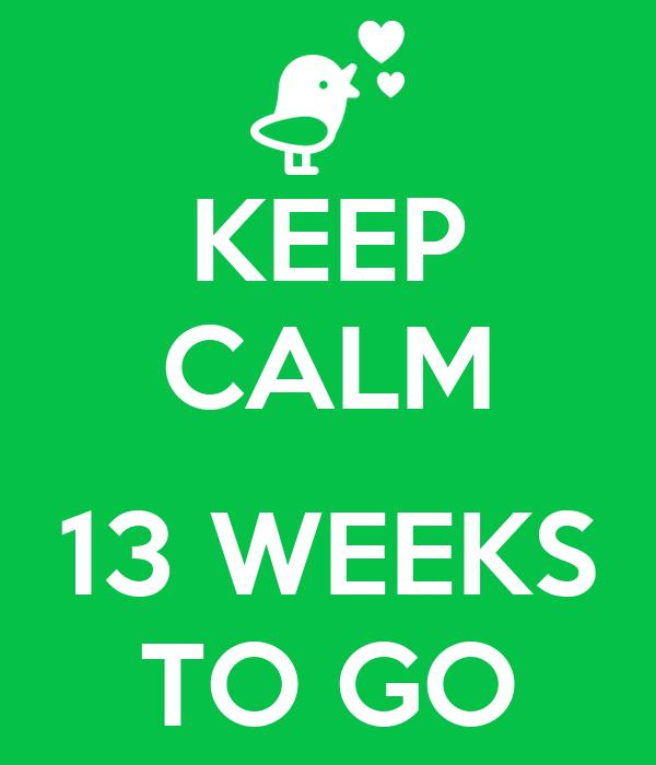 KEEP CALM  13 WEEKS TO GO