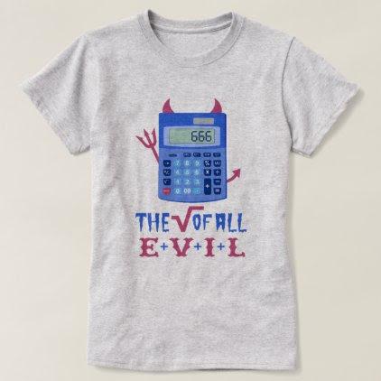 Funny Math Nerd Calculator Pun Root of All Evil T-Shirt