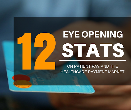 12 Eye-Opening Patient Pay and Healthcare Payment Market Statistics You Should Know