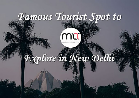 Famous Tourist Spot to Explore in New Delhi | ModernLifeTimes