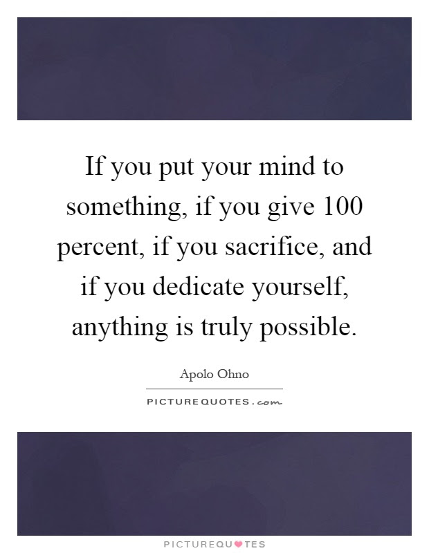 If You Put Your Mind To Something If You Give 100 Percent If