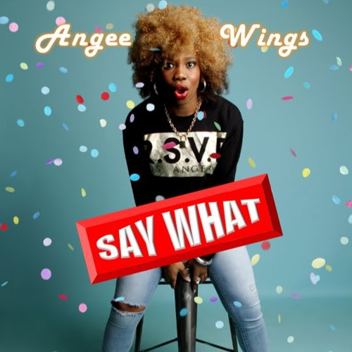 Say What by Angee Wings
