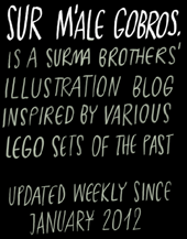 SUR M'ALE GOBROS. is a Surma Brothers' illustration blog inspired by various LEGO set of the past. Updated weekly since January 2012