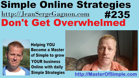 Don't Get Overwhelmed - Simple Online Strategies #235 • Jean-Serge Gagnon