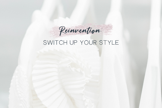 Reinvention: Switch Up Your Style