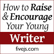 The Care and Feeding of Your Young Writer (9 Ways to Encourage Them) - Five J's™The Care and Feeding of Your Young Writer (9 Ways to Encourage Them)