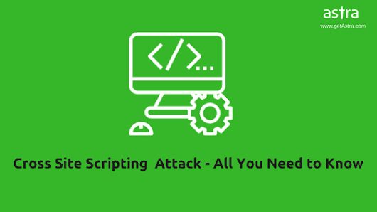 Cross-site Scripting (XSS) Attack: All You Need to Know - Astra Web Security Blog