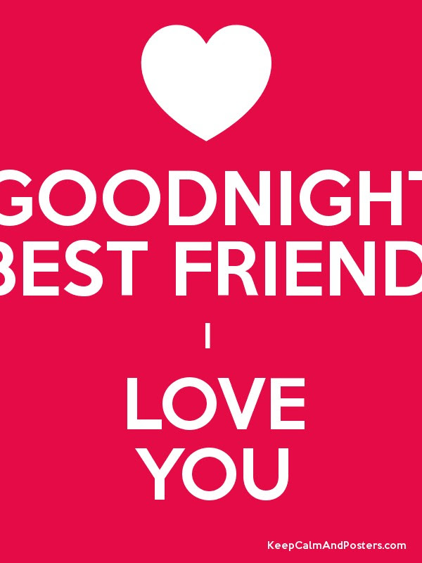 Goodnight Best Friend I Love You Keep Calm And Posters Generator