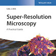 Wiley: Super-Resolution Microscopy: A Practical Guide - Udo J. Birk