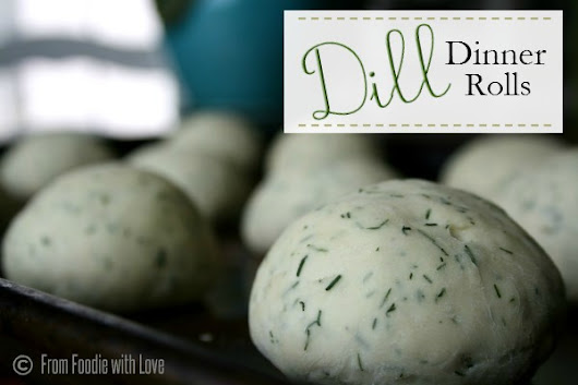 Dill Dinner Rolls - From Foodie with Love