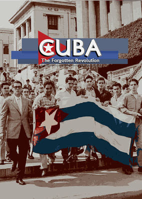 Cuba: The Forgotten Revolution