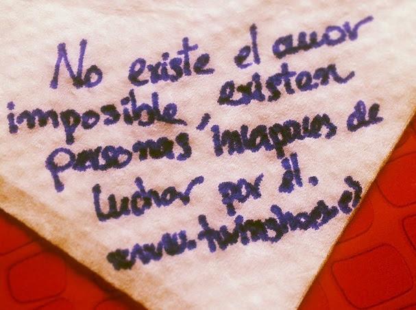 No Existe El Amor Imposible Existen Personas Incapaces De Luchar Por