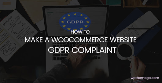 How To Make A WooCommerce Website GDPR Compliant? |WPThemeGo