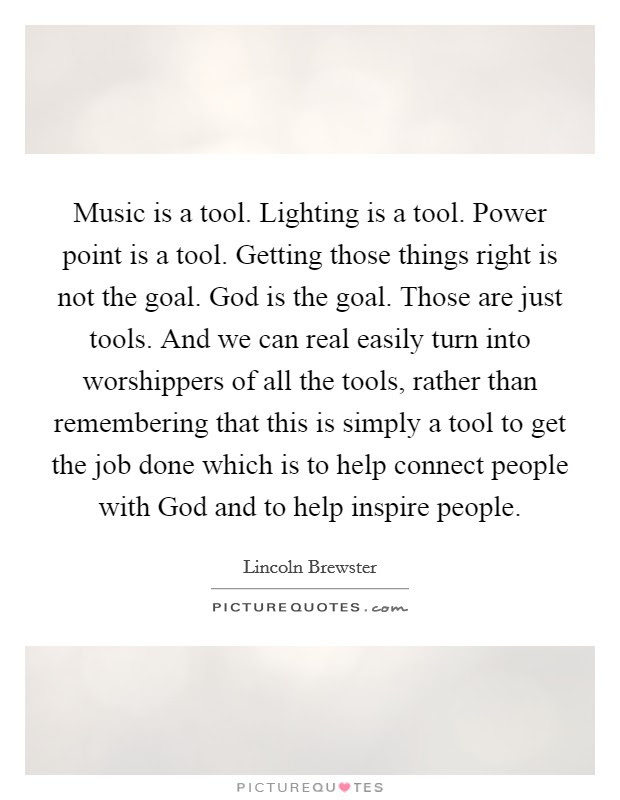 Music Is A Tool Lighting Is A Tool Power Point Is A Tool