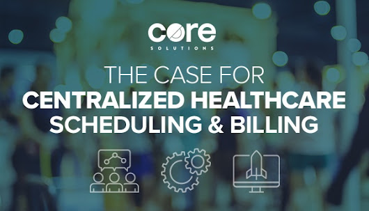 The Case for Centralized Healthcare Scheduling and Billing