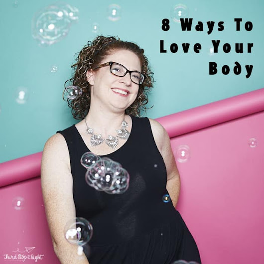 Learning To Love Your Body While Losing Weight- Third Stop on the Right