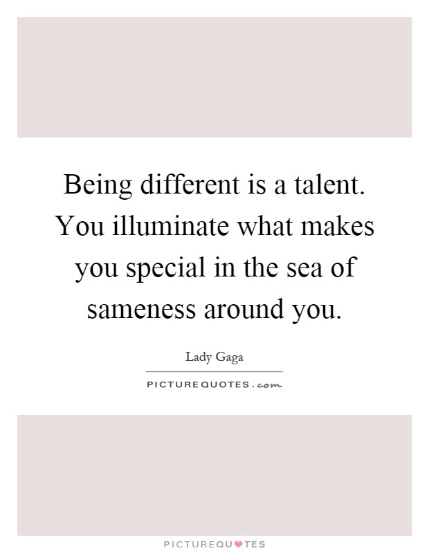 Being Different Is A Talent You Illuminate What Makes You