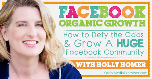 Facebook Organic Growth: How to Defy the Odds and Grow a Huge Facebook Community |