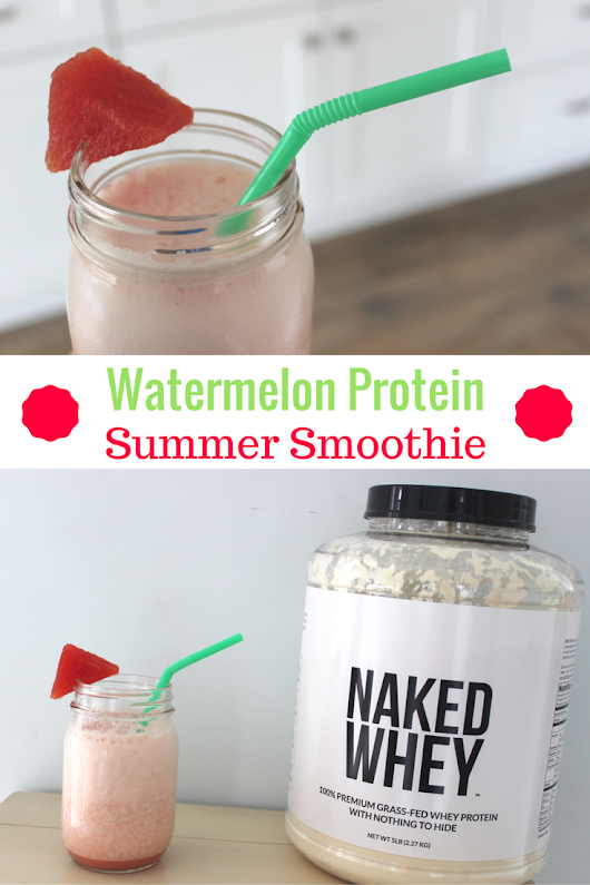5 Healthy Summer Habits + Naked Protein Watermelon Smoothie - Fruition Fitness