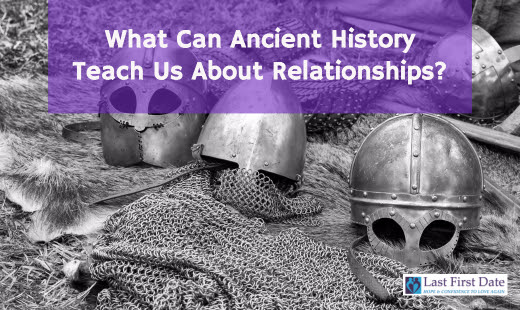 What Can Ancient History Teach Us About Relationships? - Last First Date