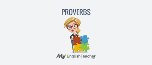 35 Most Common English Proverbs with Meanings | MyEnglishTeacher.eu Forum | MyEnglishTeacher.eu Forum