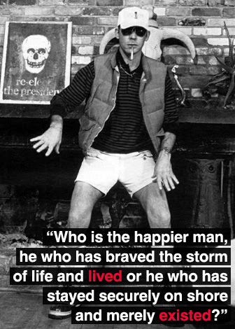 Quote: Who is the happier man, he who has braved the storm of life and lived or he who has stayed securely on the shore and merely existed.