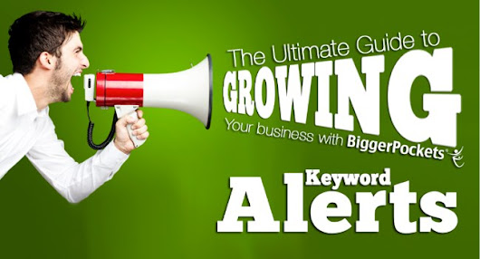 The Ultimate Guide to Growing Your Business with BiggerPockets Keyword Alerts