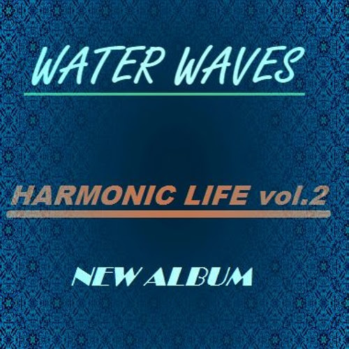 "WATER WAVES ""HARMONIC LIFE vol.2 Album"" by SONOQUILIBRIUM"