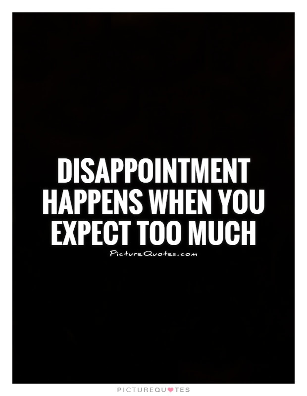 Dont Expect Too Much Quotes Sayings Dont Expect Too Much Picture