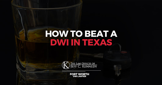 How to Beat a DWI in Texas | FREE CONSULTATION