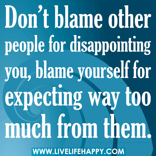 Dont Blame Other People For Disappointing You Live Life Happy