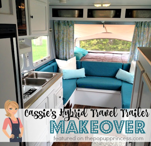 Cassie's Hybrid Travel Trailer Makeover - The Pop Up Princess