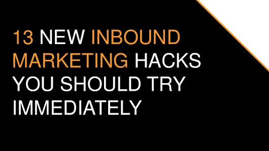 13 New Inbound Marketing Hacks You Should Try Immediately