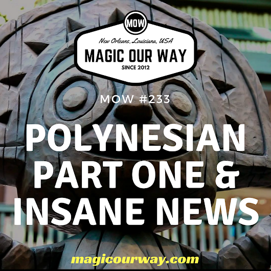 Polynesian Part One & Insane News - MOW #233 - Magic Our Way