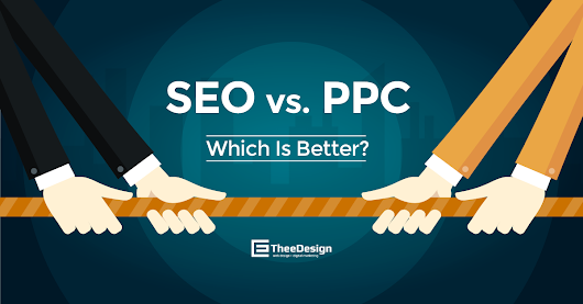 SEO vs PPC - Which One Is Better for Your Business? | TheeDesign