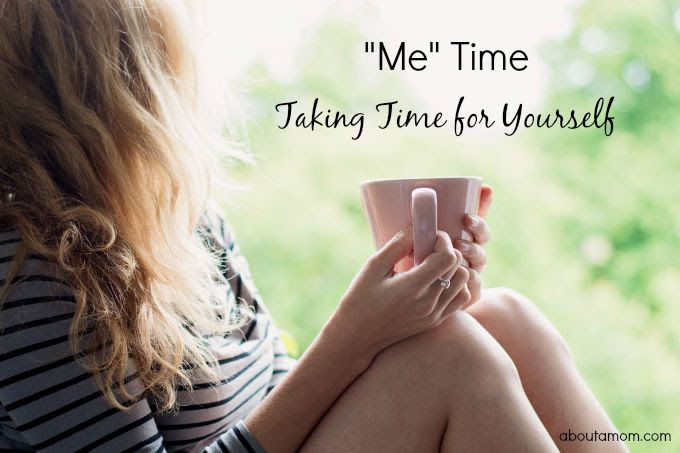 Me Time: Taking Time for Yourself - About A Mom