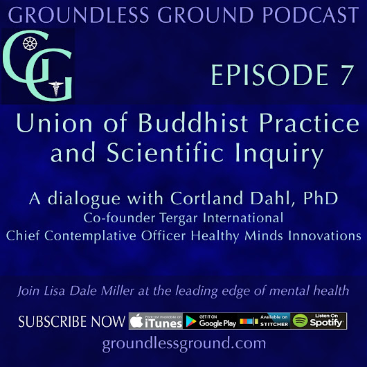 Groundless Ground Episode 7: Union of Buddhism and Science