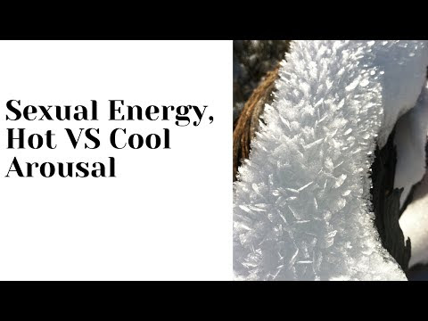 Sexual Energy: Hot vs Cool Arousal