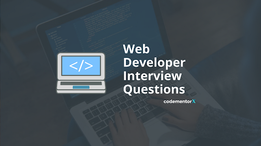 19 Web Developer Interview Questions You Should Know | Codementor Blog