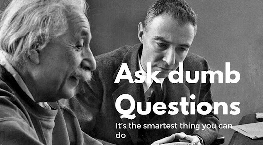 Ask dumb questions. It's the smartest thing you can do - Alexander Jarvis