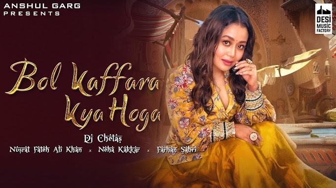 Bol Kaffara Kya Hoga Lyrics - Neha Kakkar and Farhan Sabri