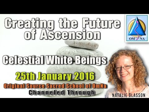 Channeled Message Creating the Future of Ascension by Celestial White Beings