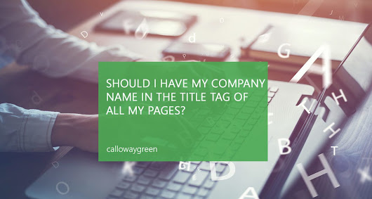 Should I have my company name in the title tag of all my pages? - Digital SEO and Content Marketing Agency