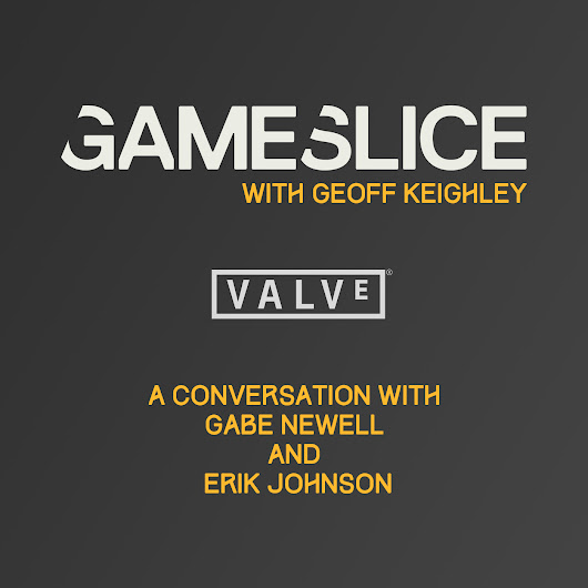 GameSlice: #1: Gabe Newell and Erik Johnson from Valve