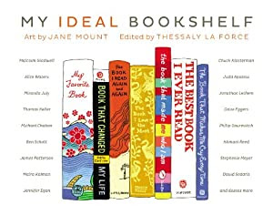 My Ideal Bookshelf, by Thessaly La Force, with artwork by Jane Mount.