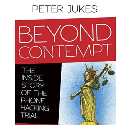 Beyond Contempt: The Inside Story of the Phone Hacking Trial Audiobook | Peter Jukes | Audible.com