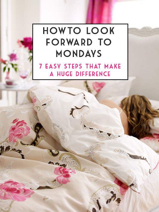 A Case of the Mondays: 7 simple tips that make for better Mondays - The Golden Girl