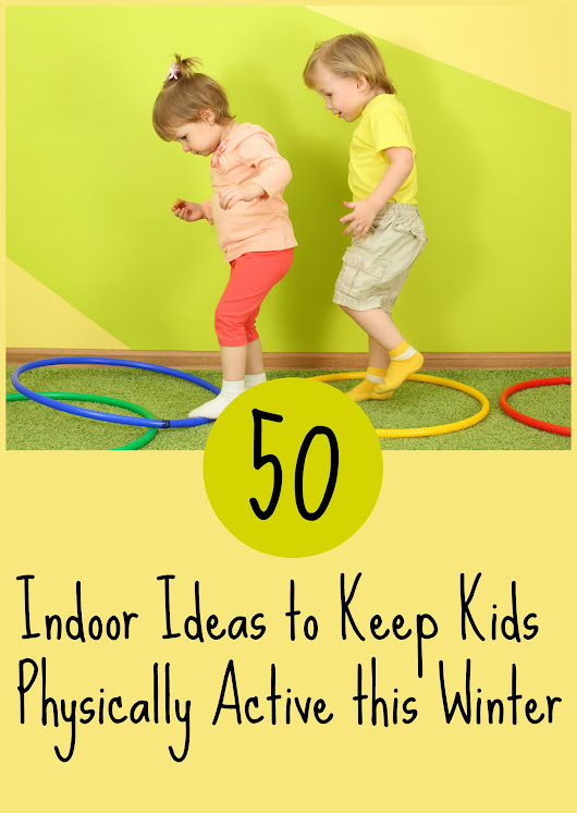 50 indoor physical activities for kids | Think Green Parenting | Home